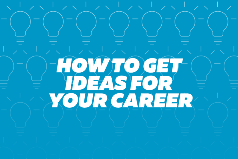 How to get ideas for your career