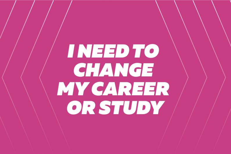 I need to change my career or study