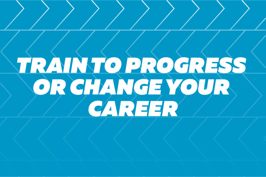 Train to progress or change your career