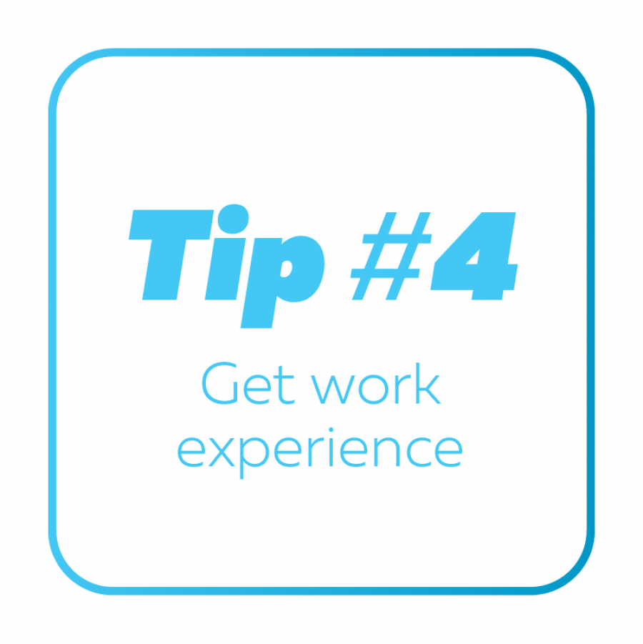 Tip #4 Get Work Experience